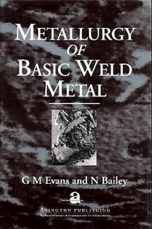 Bog, hardback Metallurgy of Basic Weld Metal af G. M. Evans, N. Bailey
