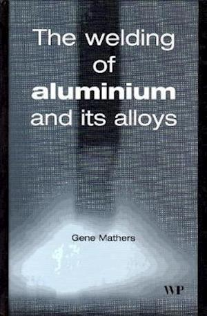 Bog, hardback The Welding of Aluminium and Its Alloys af G. Mathers