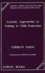 Systemic Approaches to Training in Child Protection (Systemic Thinking and Practice Series)