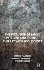 The Evolution of Family Patterns and Indirect Therapy with Adolescents af Giorgio Nardone, Rita Rocchi, Emanuela Giannotti