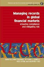 Managing Records in Global Financial Markets af Rod Stone, Victoria Lemieux, Lynn Coleman