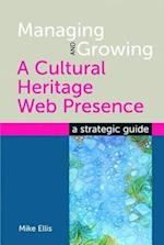 Managing and Growing a Cultural Heritage Web Presence (The Facet Digital Heritage Collection)