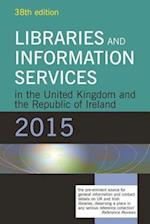 Libraries and Information Services in the United Kingdom and the Republic of Ireland 2015