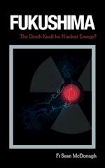 Fukushima: The Death Knell for Nuclear Energy?