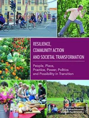 Bog, paperback Resilience, Community Action & Societal Transformation: People, Place, Practice, Power, Politics & Possibility in Transition af Thomas Henfrey