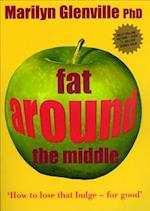 Fat Around the Middle: How To Lose That Buldge For Good and Why It's Not All Down To Diet af Marilyn Glenville