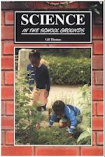 Science in the School Grounds (Learning Through Landscapes)