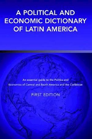 A Political and Economic Dictionary of Latin America