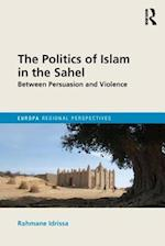 The Politics of Islam in the Sahel (Europa Regional Perspectives)