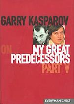 Garry Kasparov on My Great Predecessors Part 5 (My Great Predecessors Series, nr. 5)