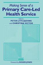 Making Sense of a Primary Care-Led Health Service af Peter Littlejohns