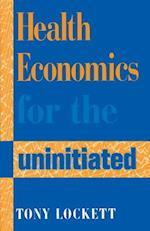 Health Economics for the Uninitiated