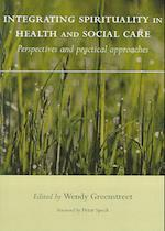 Integrating Spirituality in Health and Social Care af Wendy Greenstreet