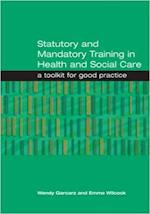 Statutory and Mandatory Training in Health and Social Care af Wendy Garcarz
