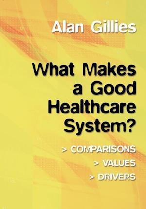 What Makes a Good Healthcare System?: comparisons, values, drivers