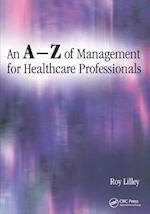 An A-Z of Management for Healthcare Professionals af Roy Lilley