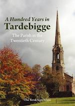A Hundred Years in Tardebigge af Alan White