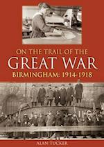 On the Trail of the Great War Birmingham 1914-1918 af Alan Tucker