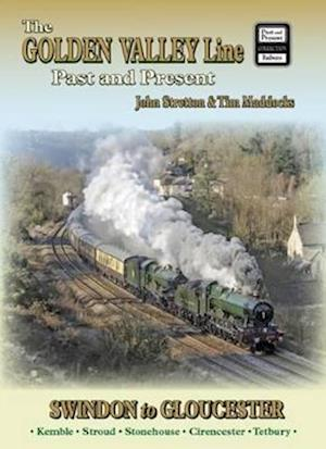The Golden Valley Line - Swindon to Gloucester Past & Present
