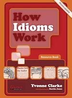 How Idioms Work - Photocopiable Resource Book af Yvonne Clarke, Martin Jones