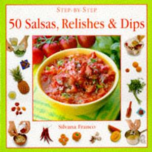 50 Salsas, Relishes and Dips