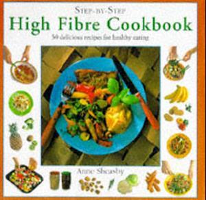 Bog, hardback High Fibre Cookbook af Anne Sheasby