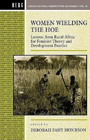 Women Wielding the Hoe: Lessons from Rural Africa for Feminist Theory and Development Practice