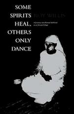 Some Spirits Heal, Others Only Dance: A Journey Into Human Selfhood in an African Village af Roy G. Willis