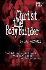 Christ the Body Builder