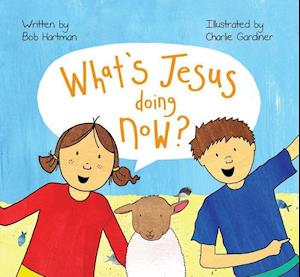 Bog paperback What's Jesus Doing Now? af Bob Hartman