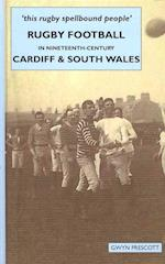 Rugby Football in Nineteenth-century Cardiff and South Wales