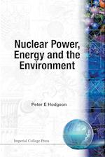 Nuclear Power, Energy and the Environmen af Peter E. Hodgson