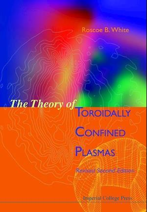 Theory Of Toroidally Confined Plasmas, The (Revised Second Edition)