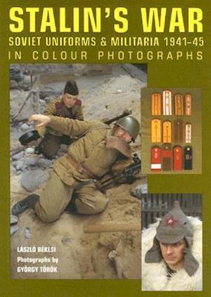 Stalin's War - Soviet Uniforms and Militaria 1941-45