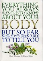 Everything You Always Wanted to Know About Your Body, But So Far Nobody's Been Able to Tell You