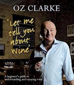 Let Me Tell You About Wine af Oz Clarke
