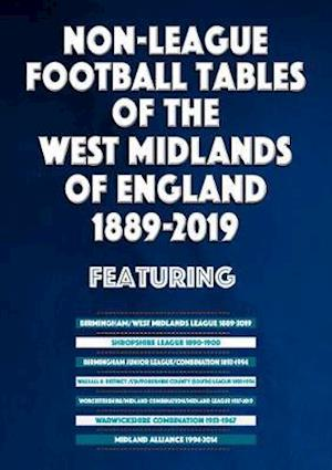 Non-League Football Tables of the West Midlands of England 1889-2019