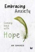Embracing Anxiety: Coming back with hope