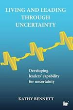 Living and Leading Through Uncertainty: Developing leaders' capability for uncertainty