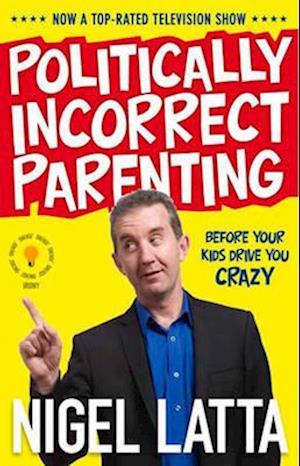 Bog, paperback Politically Incorrect Parenting af Nigel Latta