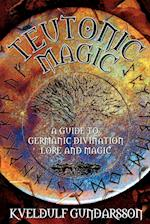 Teutonic Magic: A Guide to Germanic Divination, Lore and Magic