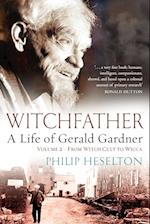 Witchfather - A Life of Gerald Gardner Vol2. From Witch Cult to Wicca