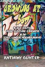 Growing Up Bad? Black Youth, 'Road' Culture and Badness in an East London Neighbourhood