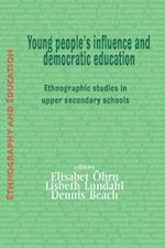 Young People's Influence and Democratic Education: Ethnographic Studies in Upper Secondary Schools