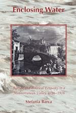 Enclosing Water: Nature and Political Economy in a Mediterranean Valley 1796-1916