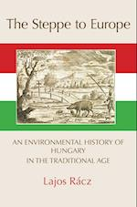 The Steppe to Europe: An Environmental History of Hungary in the Traditional Age