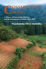 Conservation Song: A History of Peasant-State Relations and the Environment in Malawi, 1860-2000.