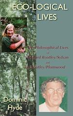 Eco-Logical Lives. the Philosophical Lives of Richard Routley/Sylvan and Val Routley /Plumwood.