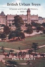 British Urban Trees: A Social and Cultural History, c. 1800-1914.