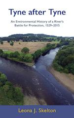 Tyne after Tyne: An Environmental History of a River's Battle for Protection 1529-2015